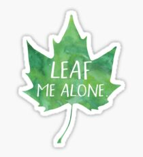 LEAF me alone - Pun Sticker