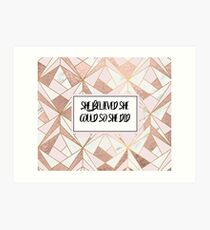 She believed she could so she did - rose gold marble geo Art Print