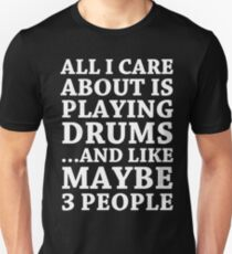 ALL I CARE ABOUT IS PLAYING DRUMS Unisex T-Shirt
