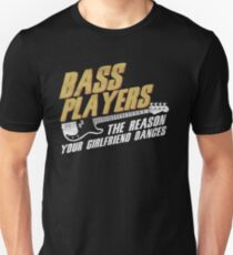 BASS PLAYERS THE REASON YOUR GIRLFRIEND DANCES Unisex T-Shirt