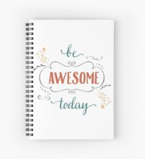 Be Awesome Today Spiral Notebook