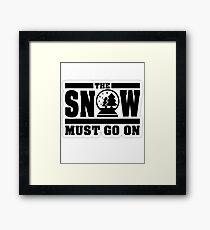 The Snow Must Go On Hilarious Winter Joke Tshirt Framed Print