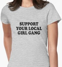support your local girl gang T-Shirt