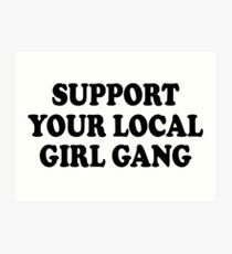 support your local girl gang Art Print