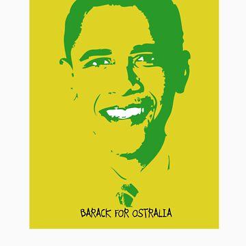 Barack for Ostralia , by Dodgypress by Dodgypress