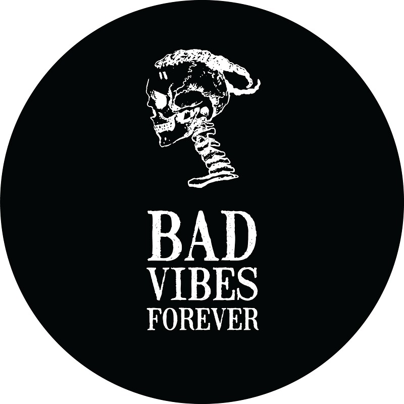 Bad vibes forever by wdywfm