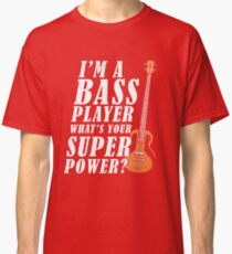 I'M A BASS PLAYER, WHAT'S YOUR SUPERPOWER Classic T-Shirt