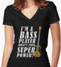 I'M A BASS PLAYER, WHAT'S YOUR SUPERPOWER Women's Fitted V-Neck T-Shirt