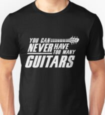You can never have too much guitars Unisex T-Shirt