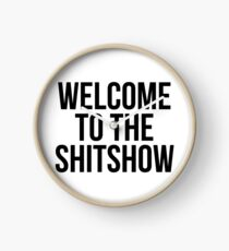 WELCOME TO THE SHITSHOW Clock