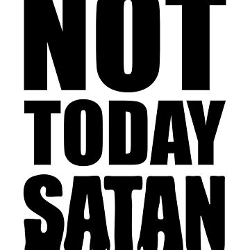 Not Today Satan T-Shirt by DRESS-LUST