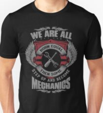 We Are All Born Equal Then Some Step Up And Become Mechanics Unisex T-Shirt