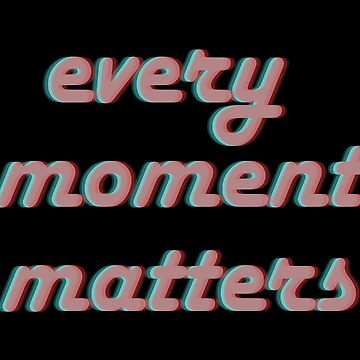 Every Moment Matters by Hangout22