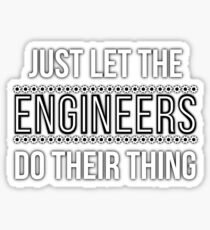 Just Let The ENGINEERS Do Their Thing Sticker