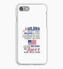 A Soldier doesn't Fight because.. iPhone Case/Skin