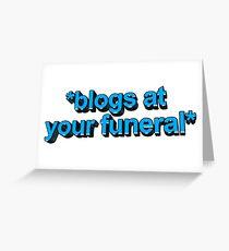 blogs at ur funeral Greeting Card