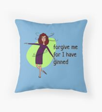 Forgive me for I have ginned Throw Pillow