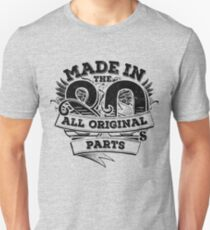 Made in the 80's All orginal parts Unisex T-Shirt
