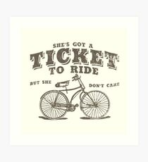 Ticket to Ride - But She don't Care Art Print