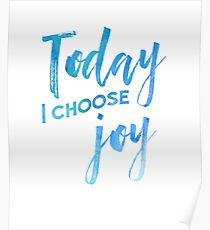 Today I Choose Joy Watercolor Poster