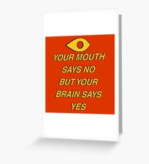 Your brain says yes Greeting Card