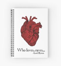 Who loves, raves - Lord Byron Spiral Notebook