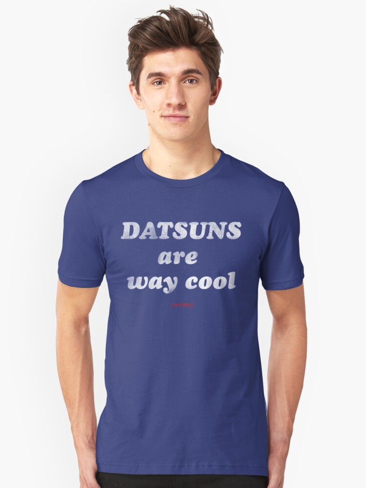 Datsuns are way cool Unisex T-Shirt Front