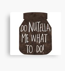 Do NUTELLA me what to do! - Pun Canvas Print