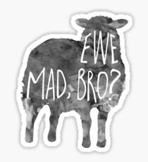 EWE mad, bro? - Pun Sticker