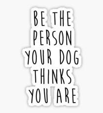 Pegatina sé la persona que tu perro cree que eres