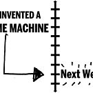 I Invented a Time Machine Next Week by TheDisorg