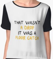 That Wasn't A Drop It Was A Floor Catch - Funny Marching Band Color Guard Performing Gift Women's Chiffon Top