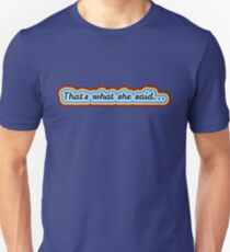 That's what she said... Unisex T-Shirt
