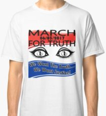 March For Truth 6-3-2017 We Want The Truth Protest -Historical Event! Classic T-Shirt