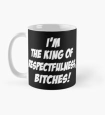 King of Respectfulness! Mug
