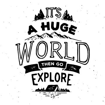It's A Huge World - Then Go Explore Inspirational Quote by ashburg