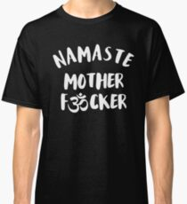 Namaste Mother F*cker - It's all about the breath Classic T-Shirt