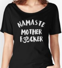 Namaste Mother F*cker - It's all about the breath Women's Relaxed Fit T-Shirt