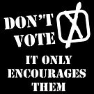 Don't Vote - It Only Encourages Them [white text] by stíobhart matulevicz