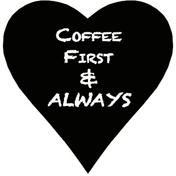 Abstract -Coffee First & Always Black Heart by geegeetee11