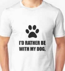 Rather Be With My Dog Unisex T-Shirt