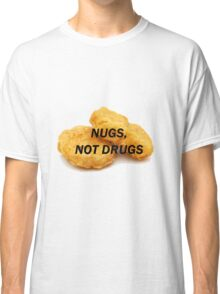 NUGS, NOT DRUGS Classic T-Shirt
