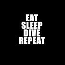 EAT SLEEP DIVE REPEAT by StoreyXIV