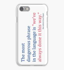 """The most dangerous phrase in the language is """"we've always done it this way."""" iPhone Case/Skin"""