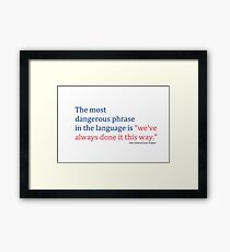 "The most dangerous phrase in the language is ""we've always done it this way."" Framed Print"