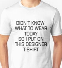 Didn't know what to wear today, so I put on this designer T-shirt; Simple quote; Celebrity T-shirts; Cool, funky shirt design T-Shirt