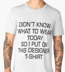 Didn't know what to wear today, so I put on this designer T-shirt; Simple quote; Celebrity T-shirts; Cool, funky shirt design Men's Premium T-Shirt