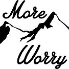 HIKE MORE WORRY LESS HIKING HIKER MOUNTAINS TRAILS NATURE 2 by MyHandmadeSigns