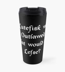 If lutefisk was outlawed what would be lefse? Travel Mug