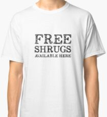 Free Shrugs Available Here - Black ink Classic T-Shirt